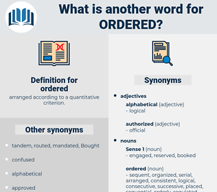 ordered, synonym ordered, another word for ordered, words like ordered, thesaurus ordered