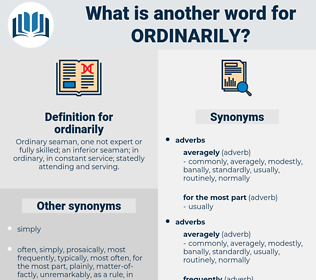 ordinarily, synonym ordinarily, another word for ordinarily, words like ordinarily, thesaurus ordinarily