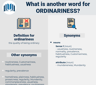 ordinariness, synonym ordinariness, another word for ordinariness, words like ordinariness, thesaurus ordinariness