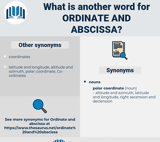ordinate and abscissa, synonym ordinate and abscissa, another word for ordinate and abscissa, words like ordinate and abscissa, thesaurus ordinate and abscissa
