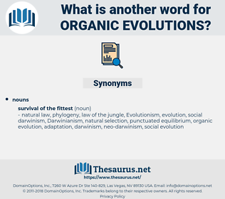 organic evolutions, synonym organic evolutions, another word for organic evolutions, words like organic evolutions, thesaurus organic evolutions