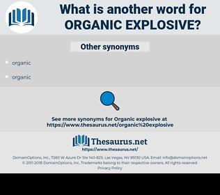 organic explosive, synonym organic explosive, another word for organic explosive, words like organic explosive, thesaurus organic explosive