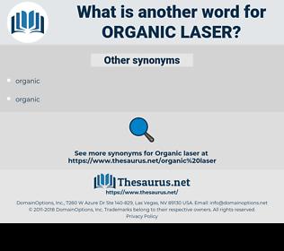 organic laser, synonym organic laser, another word for organic laser, words like organic laser, thesaurus organic laser