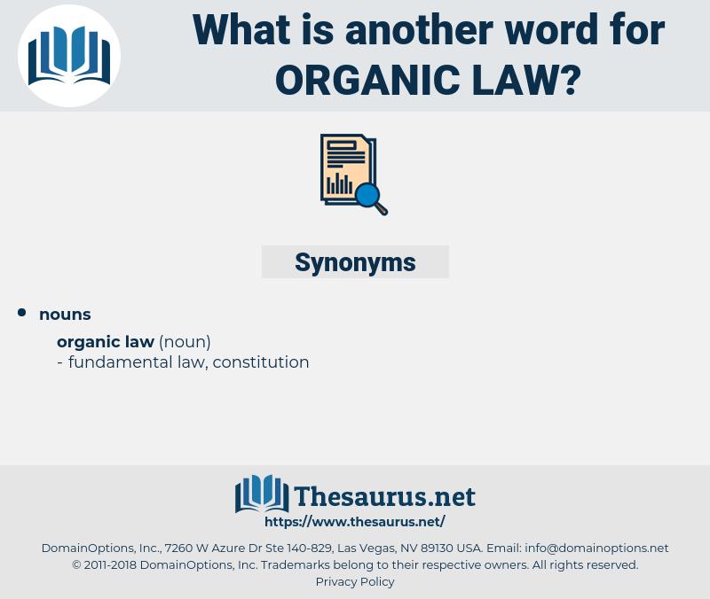 organic law, synonym organic law, another word for organic law, words like organic law, thesaurus organic law