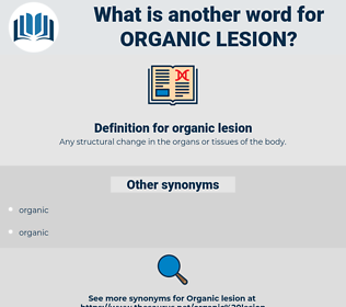 organic lesion, synonym organic lesion, another word for organic lesion, words like organic lesion, thesaurus organic lesion