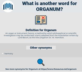 Organum, synonym Organum, another word for Organum, words like Organum, thesaurus Organum