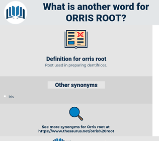 orris root, synonym orris root, another word for orris root, words like orris root, thesaurus orris root