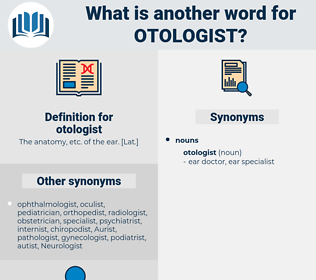 otologist, synonym otologist, another word for otologist, words like otologist, thesaurus otologist