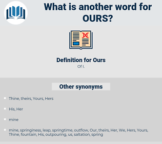 Ours, synonym Ours, another word for Ours, words like Ours, thesaurus Ours