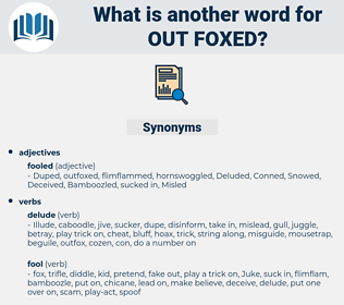 out foxed, synonym out foxed, another word for out foxed, words like out foxed, thesaurus out foxed