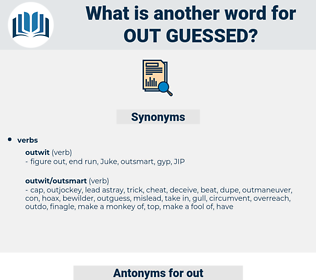 out guessed, synonym out guessed, another word for out guessed, words like out guessed, thesaurus out guessed