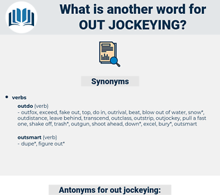 out-jockeying, synonym out-jockeying, another word for out-jockeying, words like out-jockeying, thesaurus out-jockeying
