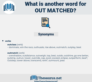 out-matched, synonym out-matched, another word for out-matched, words like out-matched, thesaurus out-matched
