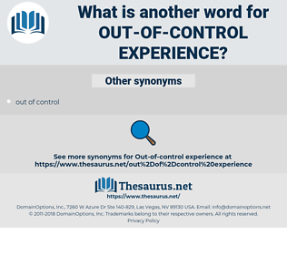 out-of-control experience, synonym out-of-control experience, another word for out-of-control experience, words like out-of-control experience, thesaurus out-of-control experience