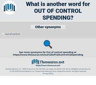 out of control spending, synonym out of control spending, another word for out of control spending, words like out of control spending, thesaurus out of control spending