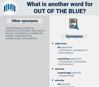 out of the blue, synonym out of the blue, another word for out of the blue, words like out of the blue, thesaurus out of the blue