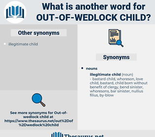 out-of-wedlock child, synonym out-of-wedlock child, another word for out-of-wedlock child, words like out-of-wedlock child, thesaurus out-of-wedlock child
