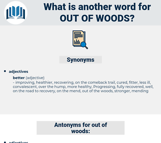out of woods, synonym out of woods, another word for out of woods, words like out of woods, thesaurus out of woods
