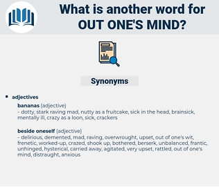 out one's mind, synonym out one's mind, another word for out one's mind, words like out one's mind, thesaurus out one's mind