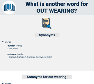 out wearing, synonym out wearing, another word for out wearing, words like out wearing, thesaurus out wearing