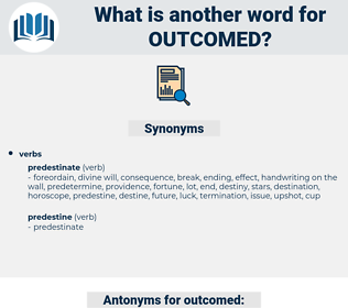 outcomed, synonym outcomed, another word for outcomed, words like outcomed, thesaurus outcomed