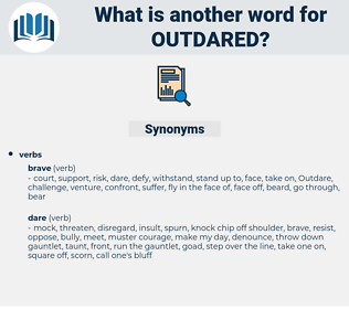outdared, synonym outdared, another word for outdared, words like outdared, thesaurus outdared