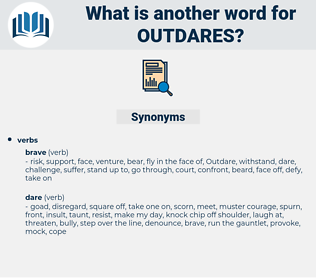 outdares, synonym outdares, another word for outdares, words like outdares, thesaurus outdares