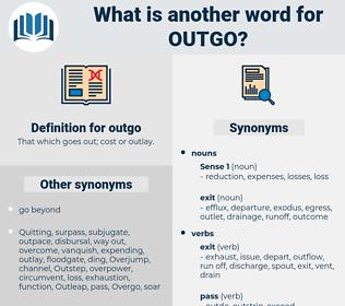outgo, synonym outgo, another word for outgo, words like outgo, thesaurus outgo
