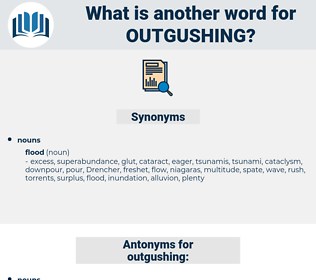 outgushing, synonym outgushing, another word for outgushing, words like outgushing, thesaurus outgushing