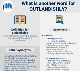 outlandishly, synonym outlandishly, another word for outlandishly, words like outlandishly, thesaurus outlandishly