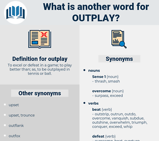 outplay, synonym outplay, another word for outplay, words like outplay, thesaurus outplay