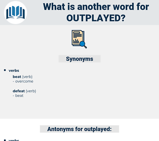 outplayed, synonym outplayed, another word for outplayed, words like outplayed, thesaurus outplayed