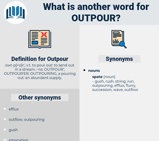 Outpour, synonym Outpour, another word for Outpour, words like Outpour, thesaurus Outpour