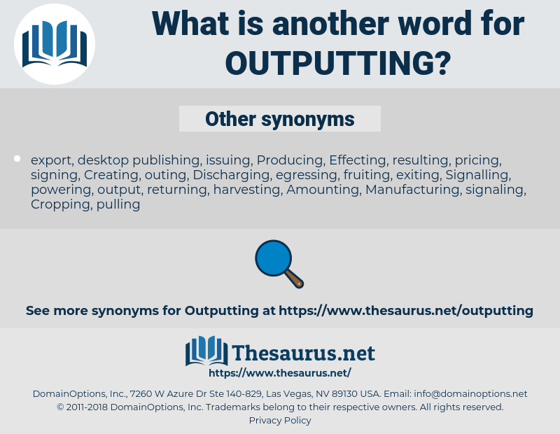 outputting, synonym outputting, another word for outputting, words like outputting, thesaurus outputting