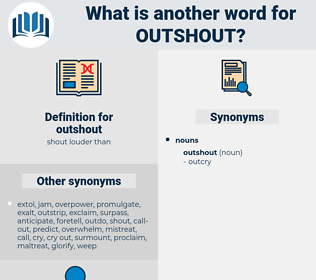 outshout, synonym outshout, another word for outshout, words like outshout, thesaurus outshout
