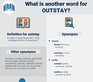 outstay, synonym outstay, another word for outstay, words like outstay, thesaurus outstay