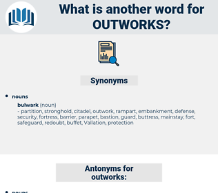 outworks, synonym outworks, another word for outworks, words like outworks, thesaurus outworks