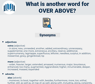 over above, synonym over above, another word for over above, words like over above, thesaurus over above