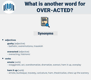 over acted, synonym over acted, another word for over acted, words like over acted, thesaurus over acted