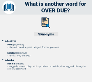 over due, synonym over due, another word for over due, words like over due, thesaurus over due