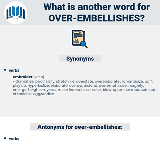 over embellishes, synonym over embellishes, another word for over embellishes, words like over embellishes, thesaurus over embellishes