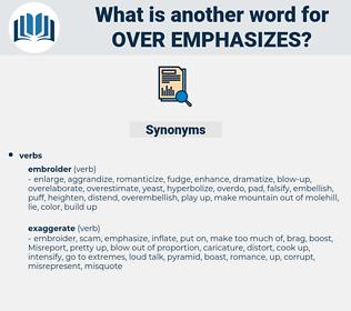 over emphasizes, synonym over emphasizes, another word for over emphasizes, words like over emphasizes, thesaurus over emphasizes