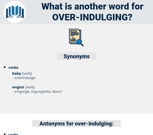 over indulging, synonym over indulging, another word for over indulging, words like over indulging, thesaurus over indulging