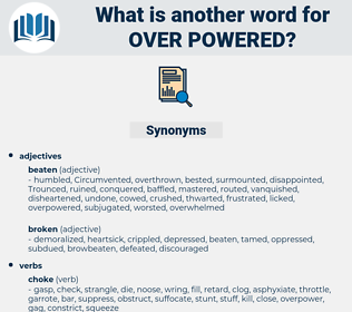 over powered, synonym over powered, another word for over powered, words like over powered, thesaurus over powered