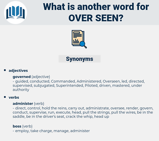 over seen, synonym over seen, another word for over seen, words like over seen, thesaurus over seen