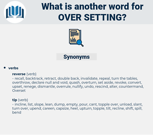 over setting, synonym over setting, another word for over setting, words like over setting, thesaurus over setting