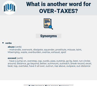 over taxes, synonym over taxes, another word for over taxes, words like over taxes, thesaurus over taxes