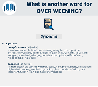 over-weening, synonym over-weening, another word for over-weening, words like over-weening, thesaurus over-weening
