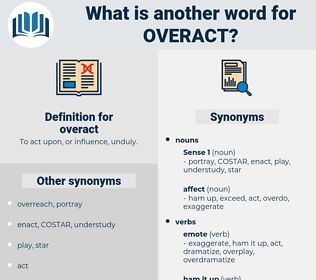 overact, synonym overact, another word for overact, words like overact, thesaurus overact