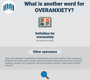 overanxiety, synonym overanxiety, another word for overanxiety, words like overanxiety, thesaurus overanxiety